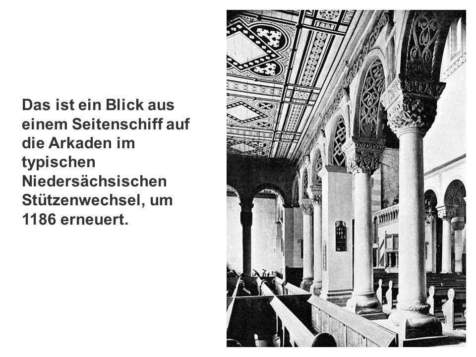 Das ist ein Blick aus einem Seitenschiff auf die Arkaden im typischen Niedersächsischen Stützenwechsel, um 1186 erneuert.