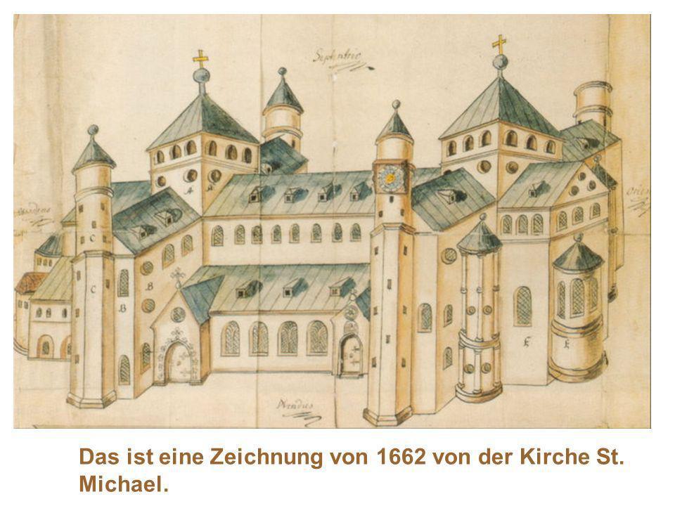 Das ist eine Zeichnung von 1662 von der Kirche St. Michael.