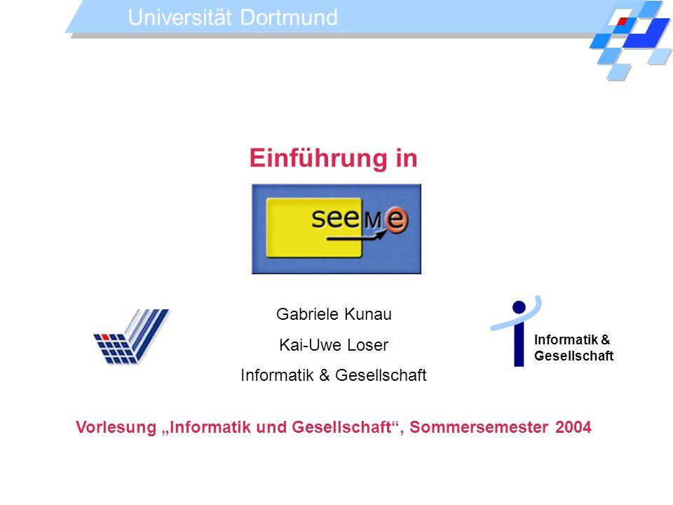 Universität Dortmund Einführung in Gabriele Kunau Kai-Uwe Loser Informatik & Gesellschaft Informatik & Gesellschaft Vorlesung Informatik und Gesellsch