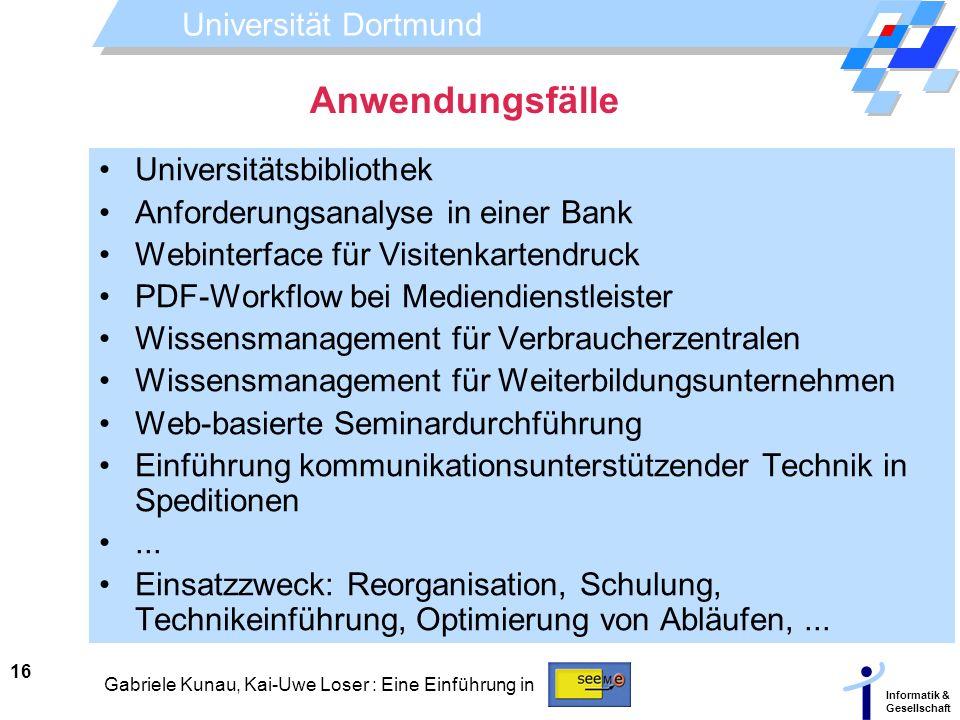 Universität Dortmund Informatik & Gesellschaft 16 Gabriele Kunau, Kai-Uwe Loser : Eine Einführung in Anwendungsfälle Universitätsbibliothek Anforderun