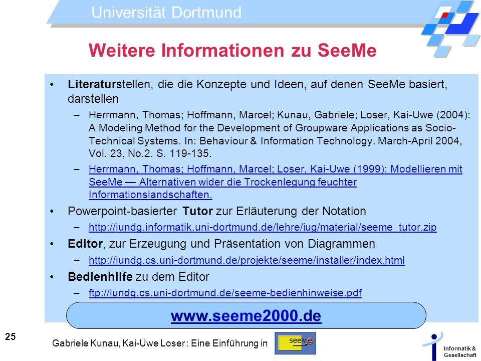 Universität Dortmund Informatik & Gesellschaft 25 Gabriele Kunau, Kai-Uwe Loser : Eine Einführung in Weitere Informationen zu SeeMe Literaturstellen,