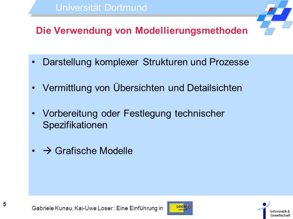 Universität Dortmund Informatik & Gesellschaft 5 Gabriele Kunau, Kai-Uwe Loser : Eine Einführung in Die Verwendung von Modellierungsmethoden Darstellu