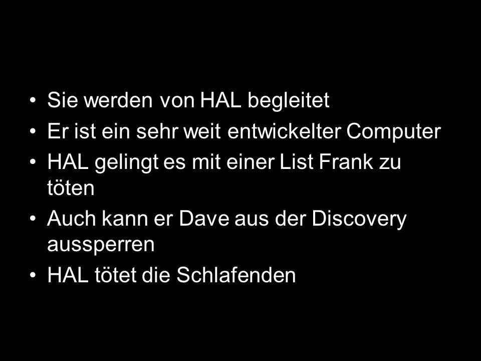 Dave gelingt es HAL abzuschalten Er erfährt durch eine gespeicherte Botschaft, was ihr Auftrag war Sie sollten Signale vom Monolithen die auf den Jupiter gerichtet waren folgen