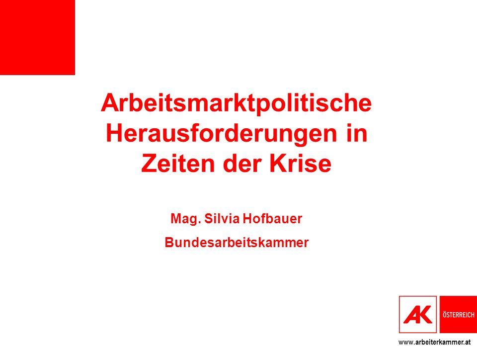 www.arbeiterkammer.at Arbeitsmarktpolitische Herausforderungen in Zeiten der Krise Mag. Silvia Hofbauer Bundesarbeitskammer
