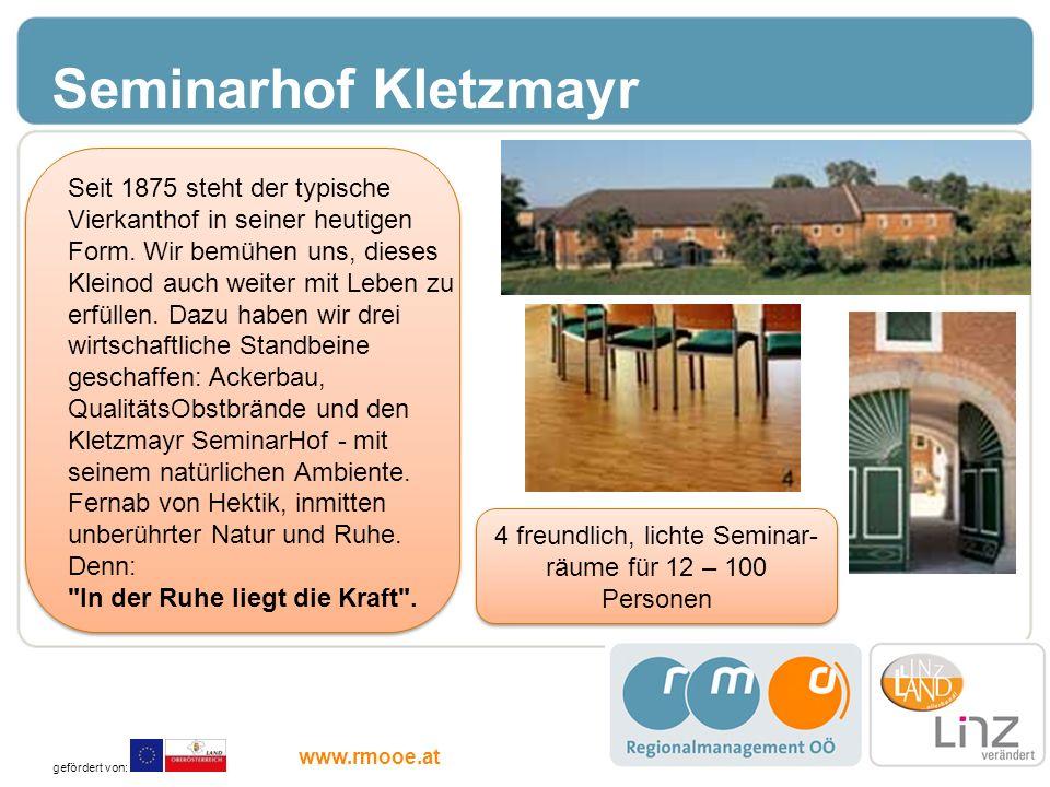 Seminarhof Kletzmayr Seit 1875 steht der typische Vierkanthof in seiner heutigen Form. Wir bemühen uns, dieses Kleinod auch weiter mit Leben zu erfüll