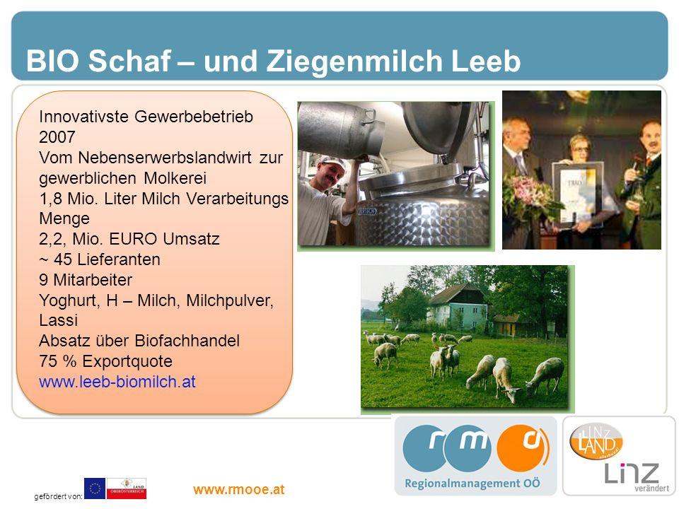BIO Schaf – und Ziegenmilch Leeb Leeb Innovativste Gewerbebetrieb 2007 Vom Nebenserwerbslandwirt zur gewerblichen Molkerei 1,8 Mio. Liter Milch Verarb
