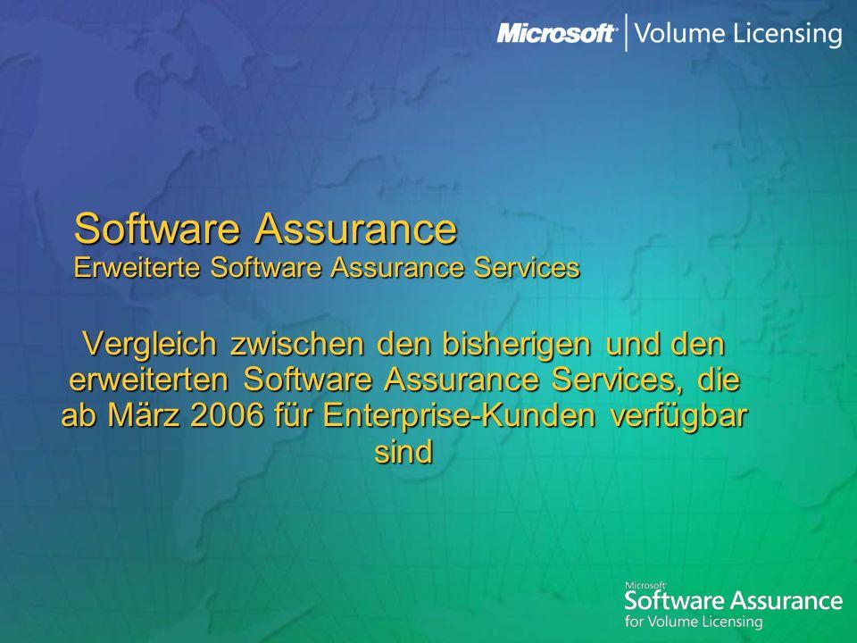 Software Assurance Erweiterte Software Assurance Services Vergleich zwischen den bisherigen und den erweiterten Software Assurance Services, die ab Mä