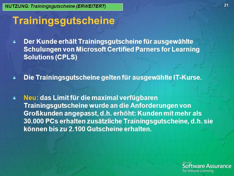 21 Trainingsgutscheine Der Kunde erhält Trainingsgutscheine für ausgewählte Schulungen von Microsoft Certified Parners for Learning Solutions (CPLS) D