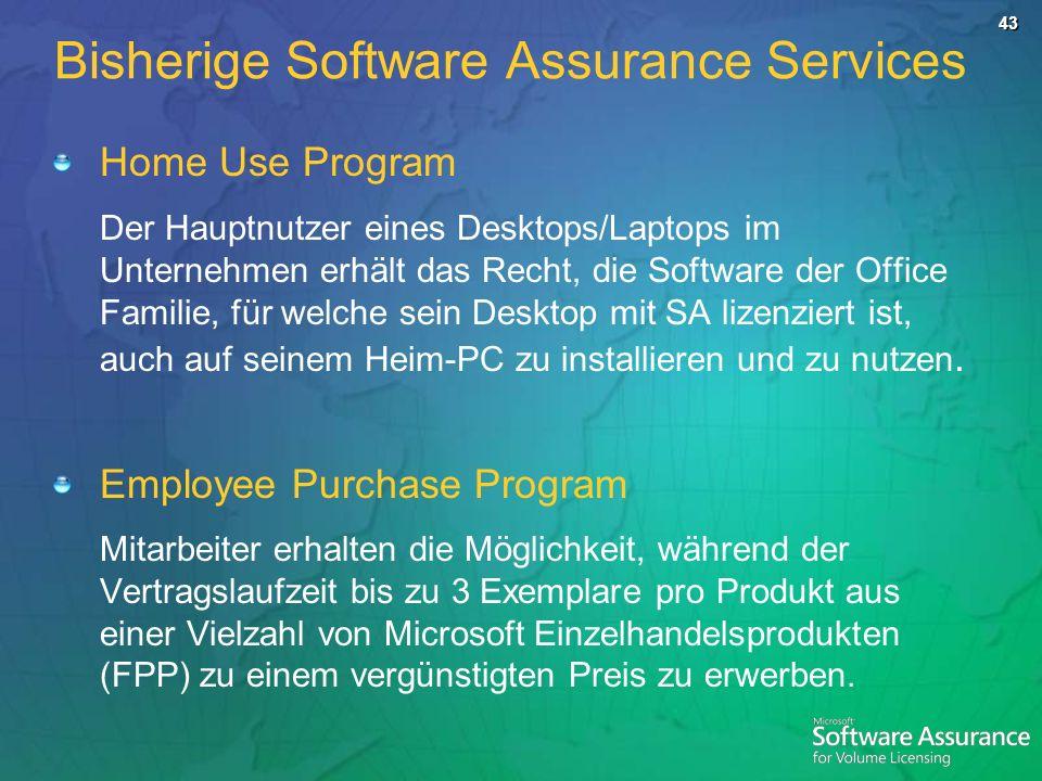 43 Bisherige Software Assurance Services Home Use Program Der Hauptnutzer eines Desktops/Laptops im Unternehmen erhält das Recht, die Software der Office Familie, für welche sein Desktop mit SA lizenziert ist, auch auf seinem Heim-PC zu installieren und zu nutzen.