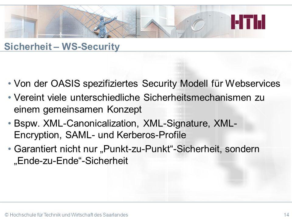 Sicherheit – WS-Security Von der OASIS spezifiziertes Security Modell für Webservices Vereint viele unterschiedliche Sicherheitsmechanismen zu einem g