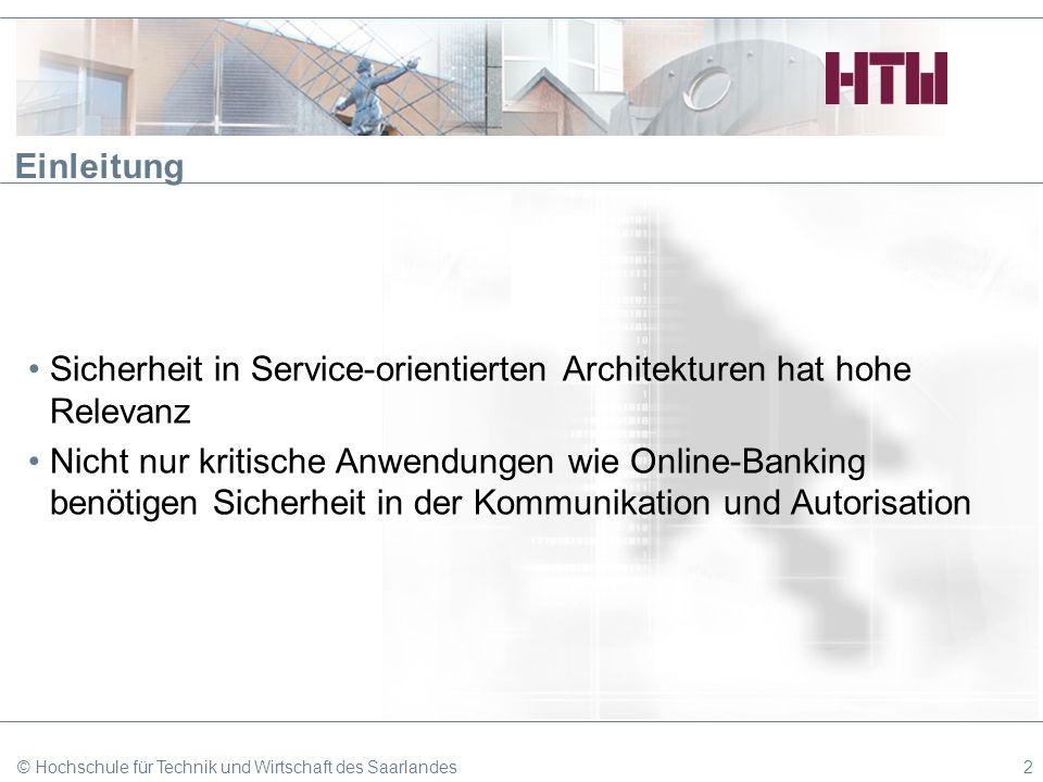 Einleitung © Hochschule für Technik und Wirtschaft des Saarlandes2 Sicherheit in Service-orientierten Architekturen hat hohe Relevanz Nicht nur kritis