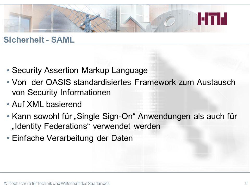 Sicherheit - SAML Security Assertion Markup Language Von der OASIS standardisiertes Framework zum Austausch von Security Informationen Auf XML basiere