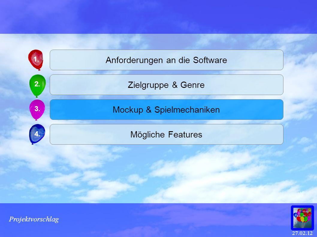 27.02.12 Projektvorschlag 1. 2. 3. 4. Anforderungen an die Software Zielgruppe & Genre Mockup & Spielmechaniken Mögliche Features