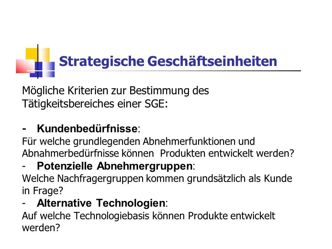 Mögliche Kriterien zur Bestimmung des Tätigkeitsbereiches einer SGE: - Kundenbedürfnisse: Für welche grundlegenden Abnehmerfunktionen und Abnahmerbedü