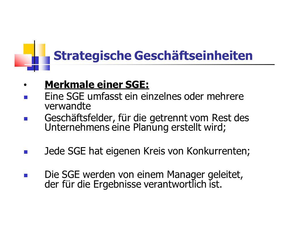 Merkmale einer SGE: Eine SGE umfasst ein einzelnes oder mehrere verwandte Geschäftsfelder, für die getrennt vom Rest des Unternehmens eine Planung ers