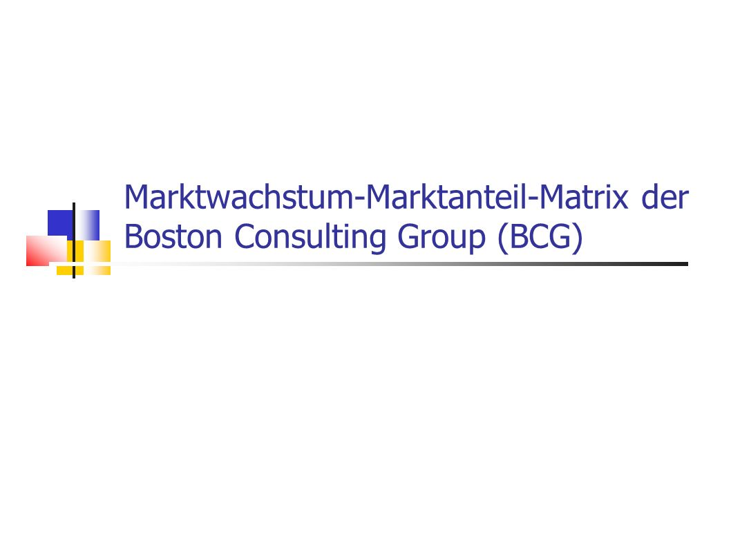 Marktwachstum-Marktanteil-Matrix der Boston Consulting Group (BCG)