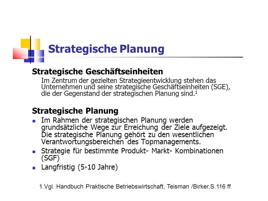 Strategische Planung Strategische Geschäftseinheiten Im Zentrum der gezielten Strategieentwicklung stehen das Unternehmen und seine strategische Gesch