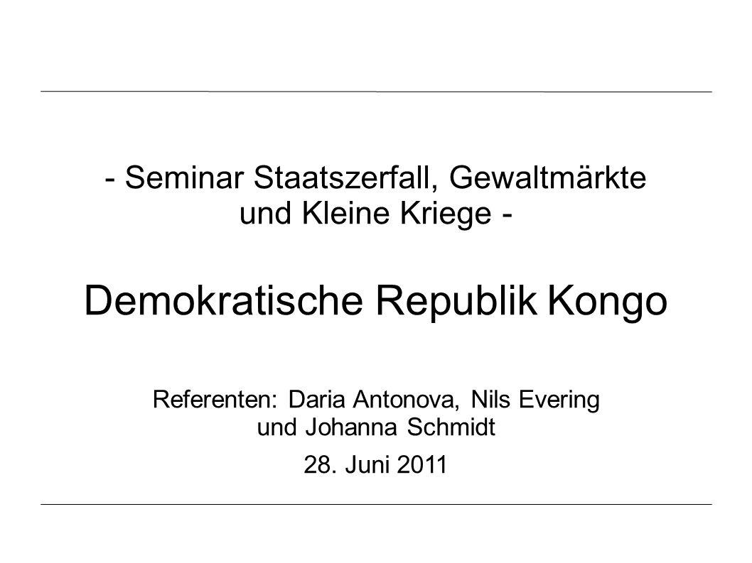 - Seminar Staatszerfall, Gewaltmärkte und Kleine Kriege - Demokratische Republik Kongo Referenten: Daria Antonova, Nils Evering und Johanna Schmidt 28