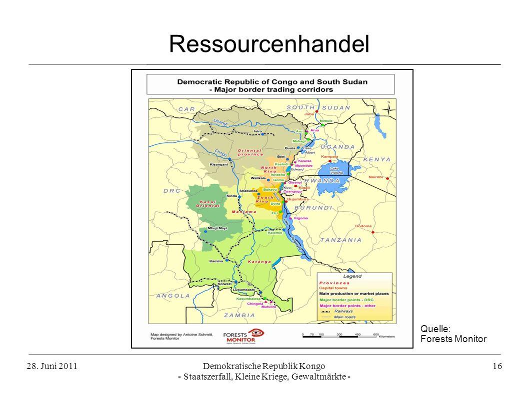 28. Juni 2011Demokratische Republik Kongo - Staatszerfall, Kleine Kriege, Gewaltmärkte - 16 Ressourcenhandel Quelle: Forests Monitor