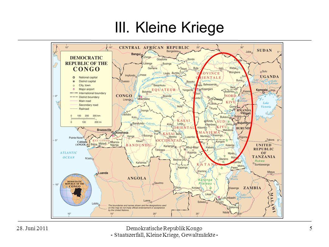 28. Juni 2011Demokratische Republik Kongo - Staatszerfall, Kleine Kriege, Gewaltmärkte - 5 III. Kleine Kriege