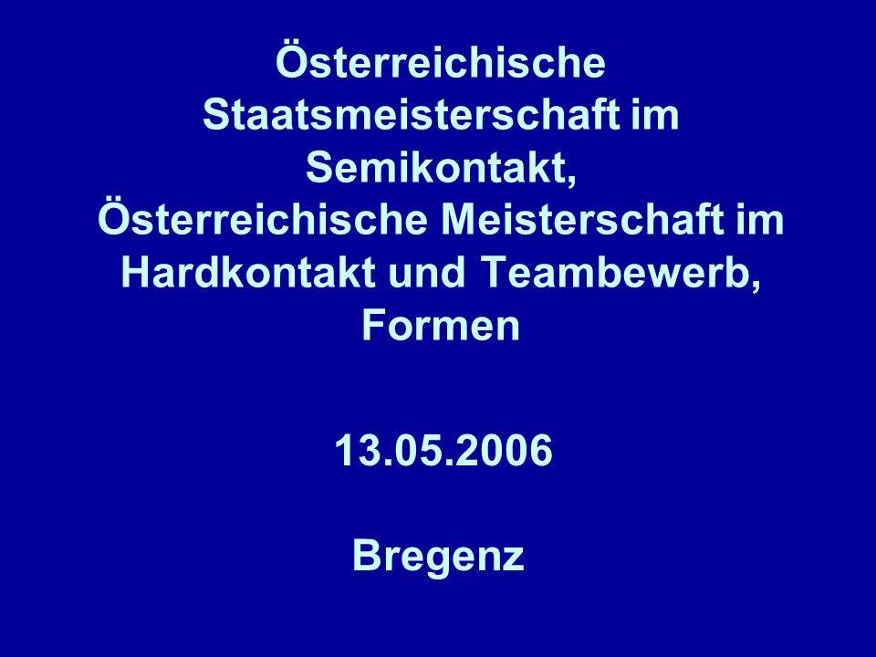 Österreichische Staatsmeisterschaft im Semikontakt, Österreichische Meisterschaft im Hardkontakt und Teambewerb, Formen 13.05.2006 Bregenz