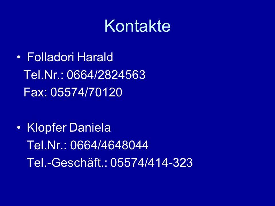 Kontakte Folladori Harald Tel.Nr.: 0664/2824563 Fax: 05574/70120 Klopfer Daniela Tel.Nr.: 0664/4648044 Tel.-Geschäft.: 05574/414-323