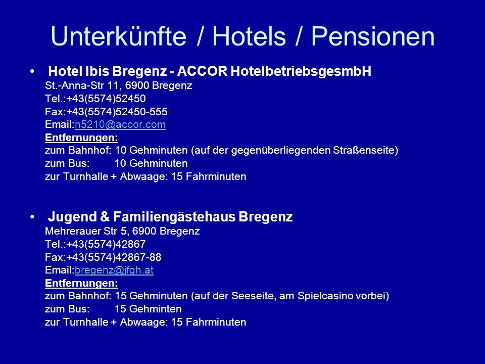 Unterkünfte / Hotels / Pensionen Hotel Ibis Bregenz - ACCOR HotelbetriebsgesmbH St.-Anna-Str 11, 6900 Bregenz Tel.:+43(5574)52450 Fax:+43(5574)52450-555 Email:h5210@accor.comh5210@accor.com Entfernungen: zum Bahnhof: 10 Gehminuten (auf der gegenüberliegenden Straßenseite) zum Bus: 10 Gehminuten zur Turnhalle + Abwaage: 15 Fahrminuten Jugend & Familiengästehaus Bregenz Mehrerauer Str 5, 6900 Bregenz Tel.:+43(5574)42867 Fax:+43(5574)42867-88 Email:bregenz@jfgh.atbregenz@jfgh.at Entfernungen: zum Bahnhof: 15 Gehminuten (auf der Seeseite, am Spielcasino vorbei) zum Bus: 15 Gehminten zur Turnhalle + Abwaage: 15 Fahrminuten