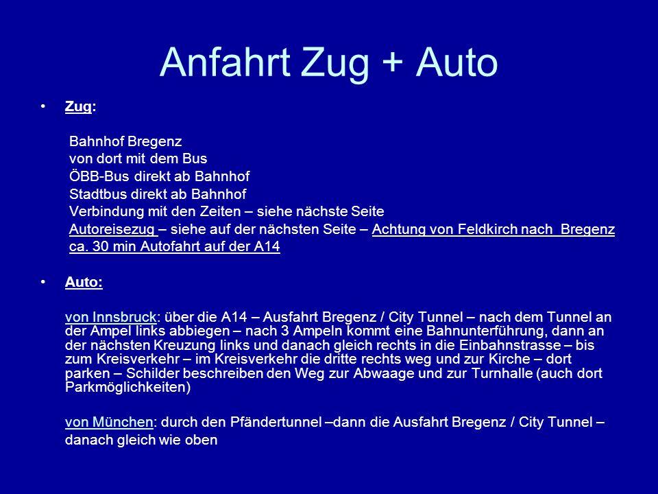 Anfahrt Zug + Auto Zug: Bahnhof Bregenz von dort mit dem Bus ÖBB-Bus direkt ab Bahnhof Stadtbus direkt ab Bahnhof Verbindung mit den Zeiten – siehe nä