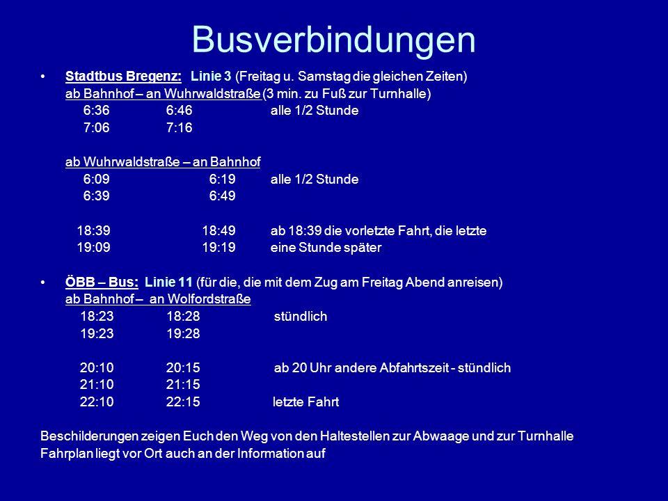 Busverbindungen Stadtbus Bregenz: Linie 3 (Freitag u. Samstag die gleichen Zeiten) ab Bahnhof – an Wuhrwaldstraße (3 min. zu Fuß zur Turnhalle) 6:36 6