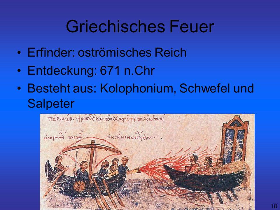 10 Griechisches Feuer Erfinder: oströmisches Reich Entdeckung: 671 n.Chr Besteht aus: Kolophonium, Schwefel und Salpeter