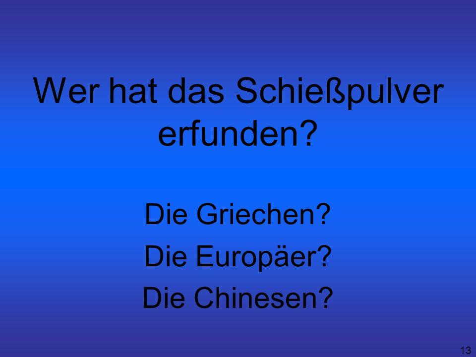 13 Wer hat das Schießpulver erfunden? Die Griechen? Die Europäer? Die Chinesen?