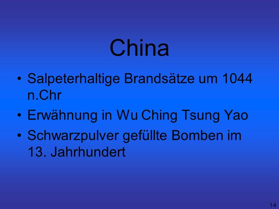 14 China Salpeterhaltige Brandsätze um 1044 n.Chr Erwähnung in Wu Ching Tsung Yao Schwarzpulver gefüllte Bomben im 13. Jahrhundert