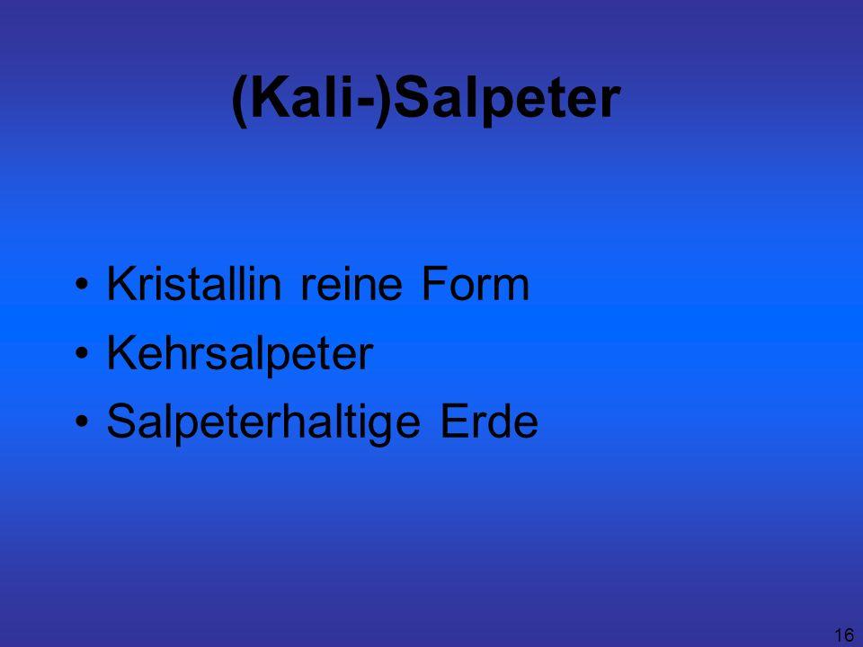16 (Kali-)Salpeter Kristallin reine Form Kehrsalpeter Salpeterhaltige Erde