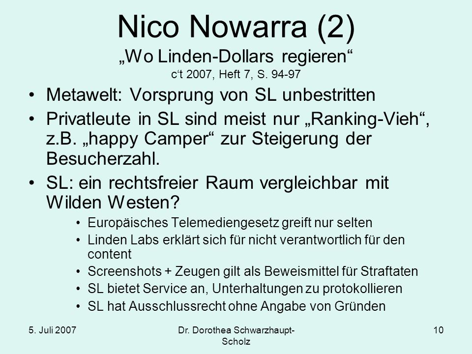 5. Juli 2007Dr. Dorothea Schwarzhaupt- Scholz 10 Nico Nowarra (2) Wo Linden-Dollars regieren ct 2007, Heft 7, S. 94-97 Metawelt: Vorsprung von SL unbe