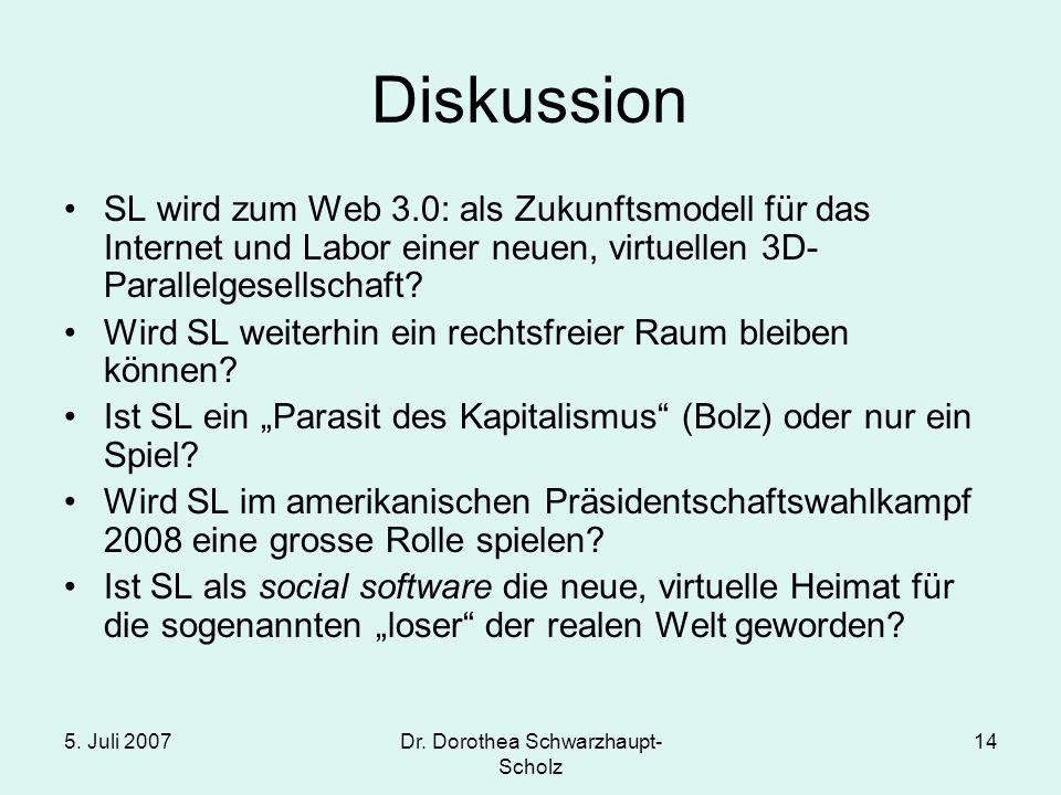 5. Juli 2007Dr. Dorothea Schwarzhaupt- Scholz 14 Diskussion SL wird zum Web 3.0: als Zukunftsmodell für das Internet und Labor einer neuen, virtuellen