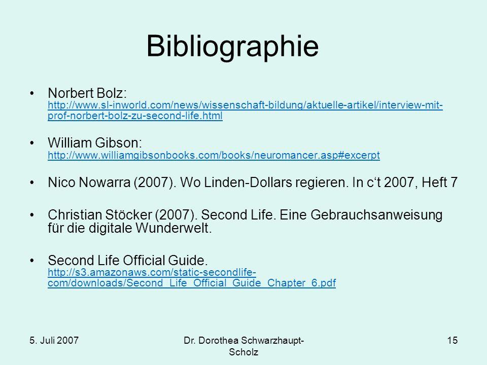 5. Juli 2007Dr. Dorothea Schwarzhaupt- Scholz 15 Bibliographie Norbert Bolz: http://www.sl-inworld.com/news/wissenschaft-bildung/aktuelle-artikel/inte