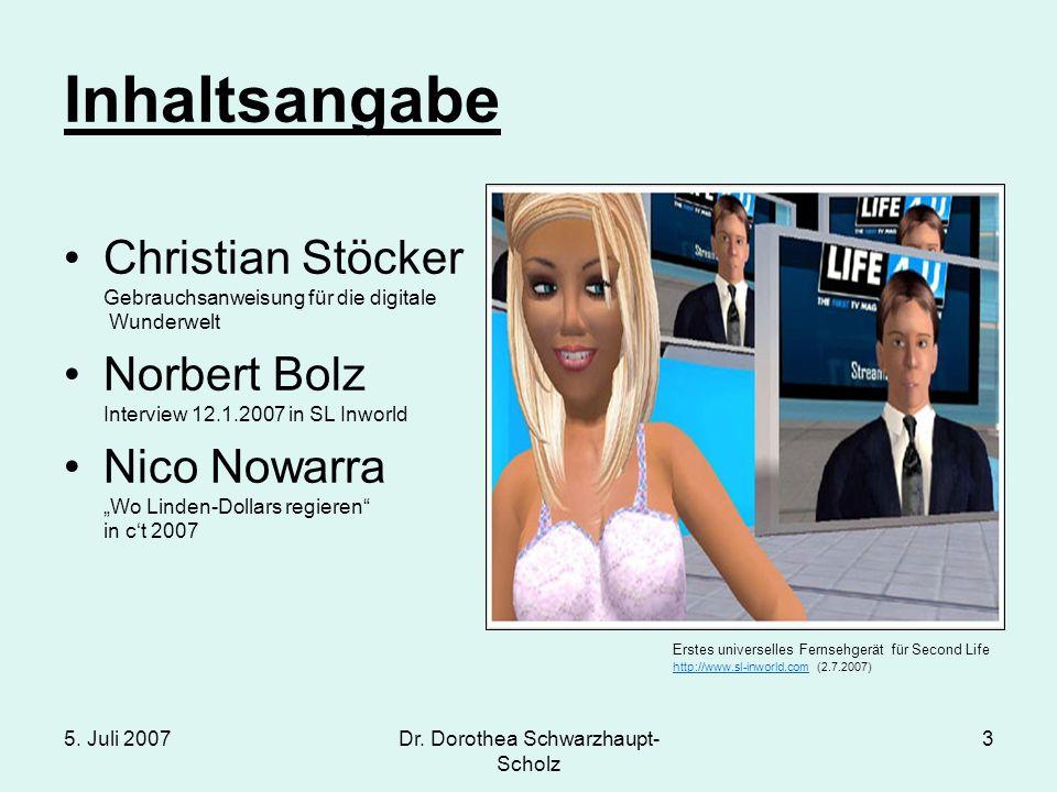5. Juli 2007Dr. Dorothea Schwarzhaupt- Scholz 3 Inhaltsangabe Christian Stöcker Gebrauchsanweisung für die digitale Wunderwelt Norbert Bolz Interview