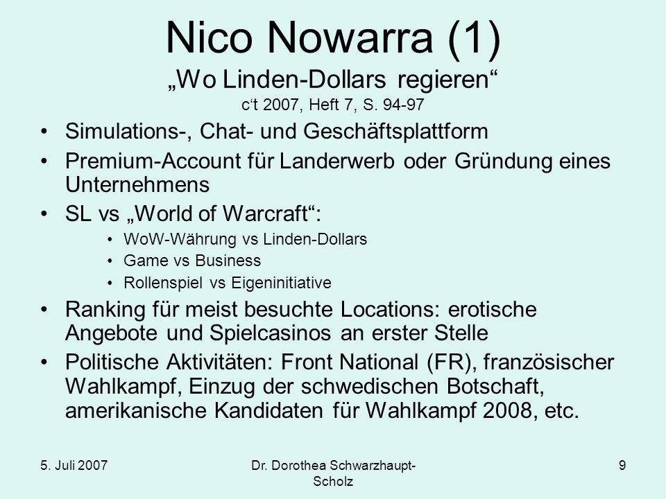 5. Juli 2007Dr. Dorothea Schwarzhaupt- Scholz 9 Nico Nowarra (1) Wo Linden-Dollars regieren ct 2007, Heft 7, S. 94-97 Simulations-, Chat- und Geschäft
