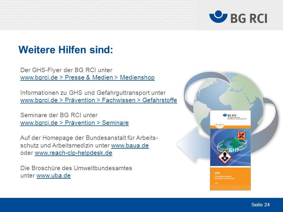 Seite 24 Weitere Hilfen sind: Der GHS-Flyer der BG RCI unter www.bgrci.de > Presse & Medien > Medienshop Informationen zu GHS und Gefahrguttransport u
