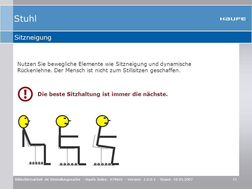 12 Bildschirmarbeit ist Einstellungssache - Haufe Index: 674665 - Version: 1.0.0.1 - Stand: 19.03.2007 Sitzneigung Nutzen Sie bewegliche Elemente wie