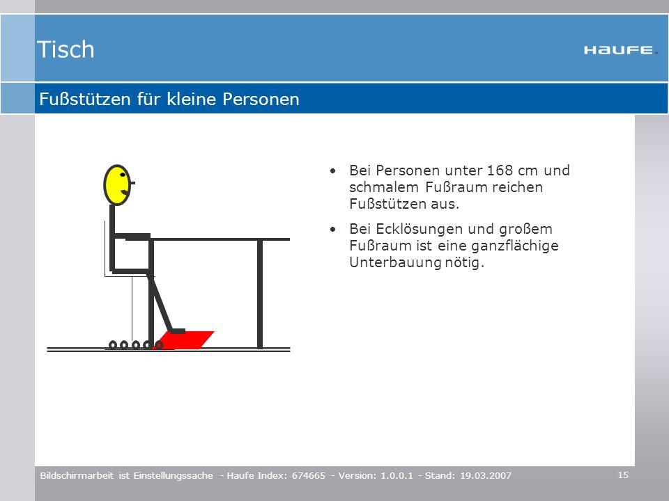 15 Bildschirmarbeit ist Einstellungssache - Haufe Index: 674665 - Version: 1.0.0.1 - Stand: 19.03.2007 Fußstützen für kleine Personen Bei Personen unt