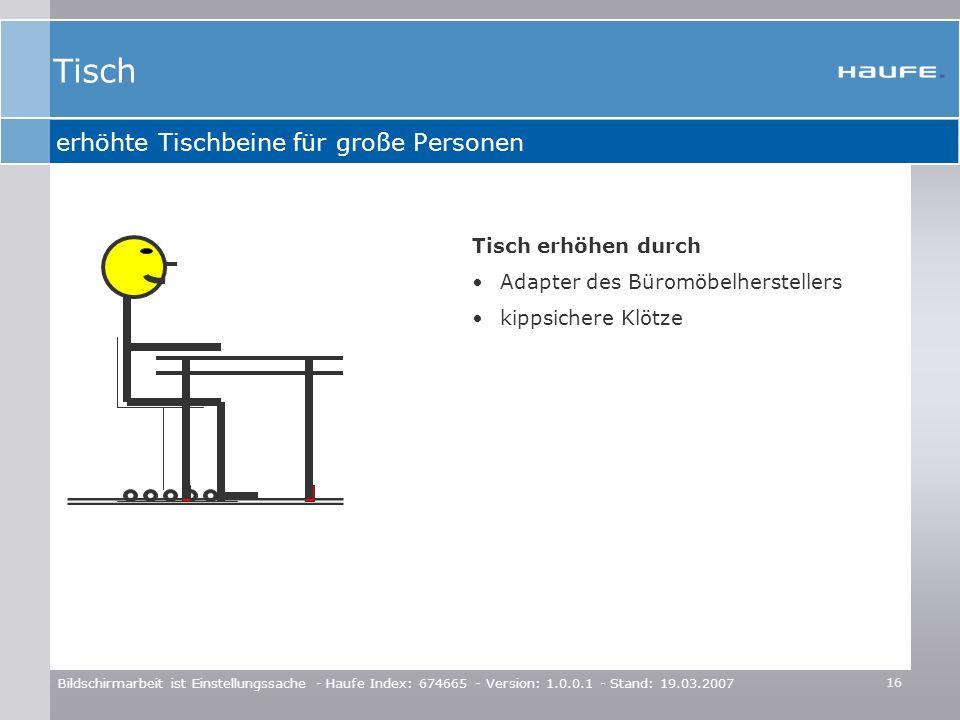 16 Bildschirmarbeit ist Einstellungssache - Haufe Index: 674665 - Version: 1.0.0.1 - Stand: 19.03.2007 erhöhte Tischbeine für große Personen Tisch erh