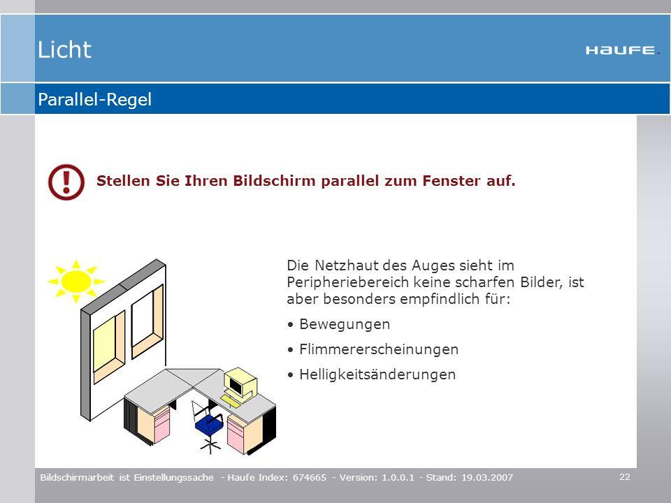 22 Bildschirmarbeit ist Einstellungssache - Haufe Index: 674665 - Version: 1.0.0.1 - Stand: 19.03.2007 Parallel-Regel Die Netzhaut des Auges sieht im