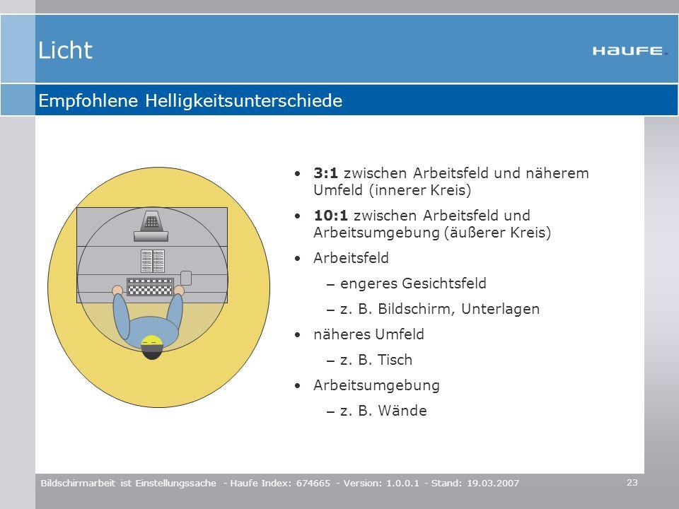 23 Bildschirmarbeit ist Einstellungssache - Haufe Index: 674665 - Version: 1.0.0.1 - Stand: 19.03.2007 Empfohlene Helligkeitsunterschiede 3 : 1 (((( 3