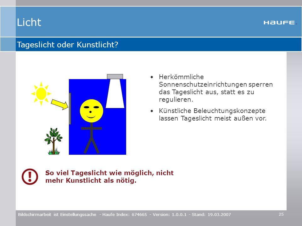 25 Bildschirmarbeit ist Einstellungssache - Haufe Index: 674665 - Version: 1.0.0.1 - Stand: 19.03.2007 Tageslicht oder Kunstlicht? ( Herkömmliche Sonn