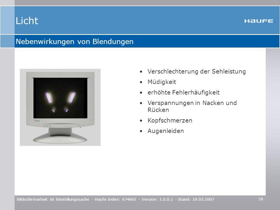 28 Bildschirmarbeit ist Einstellungssache - Haufe Index: 674665 - Version: 1.0.0.1 - Stand: 19.03.2007 Nebenwirkungen von Blendungen Verschlechterung