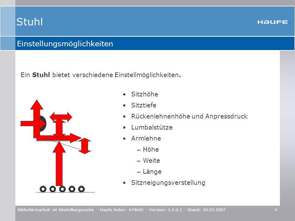 6 Bildschirmarbeit ist Einstellungssache - Haufe Index: 674665 - Version: 1.0.0.1 - Stand: 19.03.2007 Einstellungsmöglichkeiten Sitzhöhe Sitztiefe Rüc