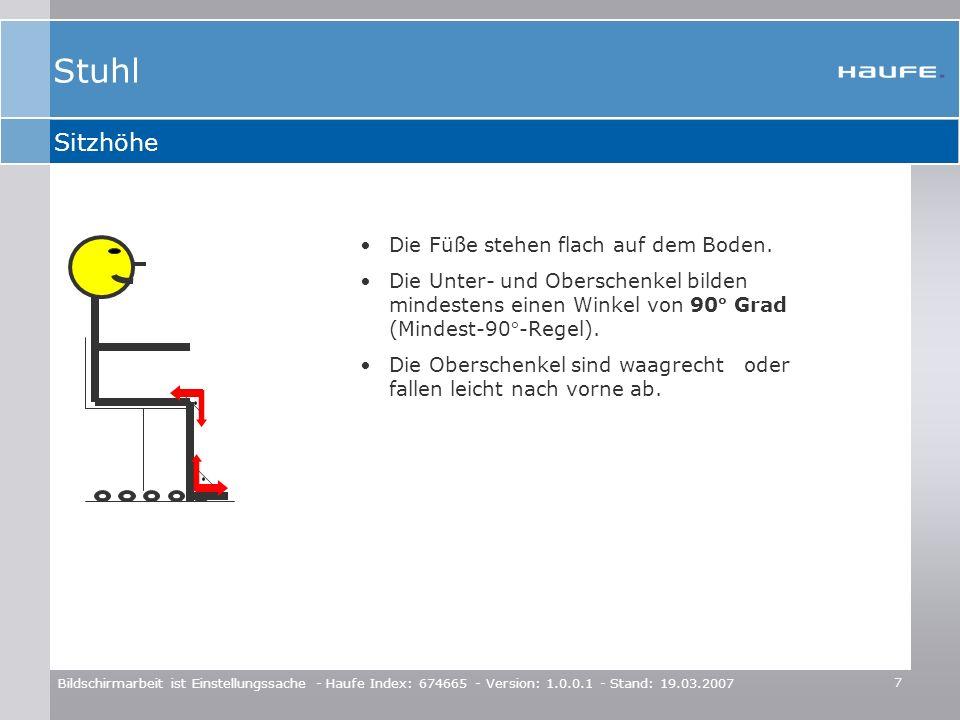 7 Bildschirmarbeit ist Einstellungssache - Haufe Index: 674665 - Version: 1.0.0.1 - Stand: 19.03.2007 Sitzhöhe Die Füße stehen flach auf dem Boden. Di