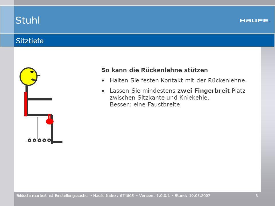 8 Bildschirmarbeit ist Einstellungssache - Haufe Index: 674665 - Version: 1.0.0.1 - Stand: 19.03.2007 Sitztiefe So kann die Rückenlehne stützen Halten