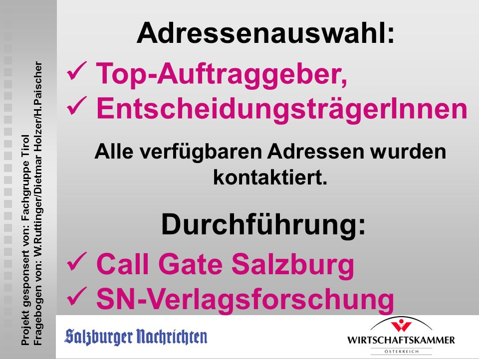Top-Auftraggeber, EntscheidungsträgerInnen Adressenauswahl: Alle verfügbaren Adressen wurden kontaktiert. Durchführung: Call Gate Salzburg SN-Verlagsf